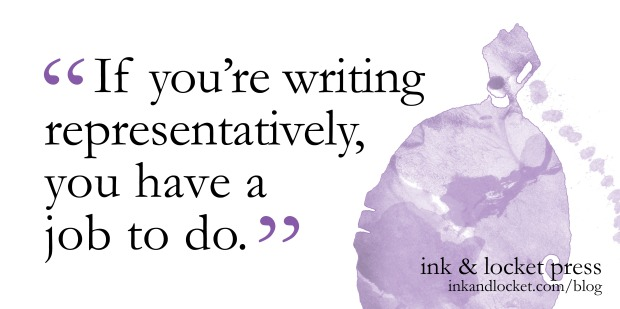 """If you're writing representatively, you have a job to do."" Blog post: On representative writing, and an update"