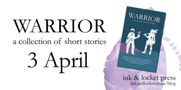 Text: WARRIOR, a collection of short stories: out 3 April